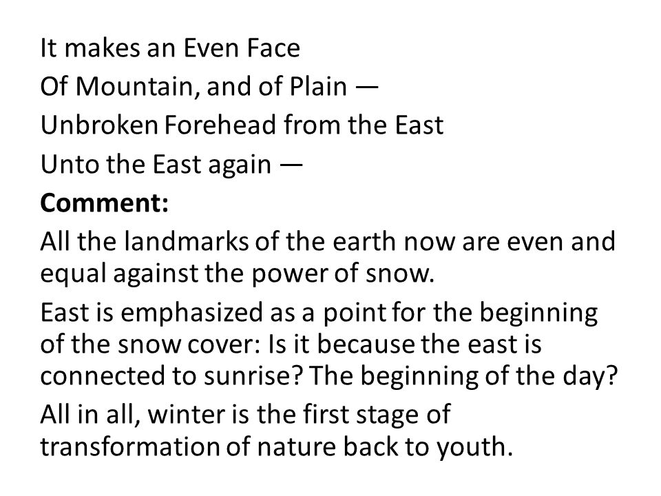 It makes an Even Face Of Mountain, and of Plain — Unbroken Forehead from the East Unto the East again — Comment: All the landmarks of the earth now are even and equal against the power of snow.