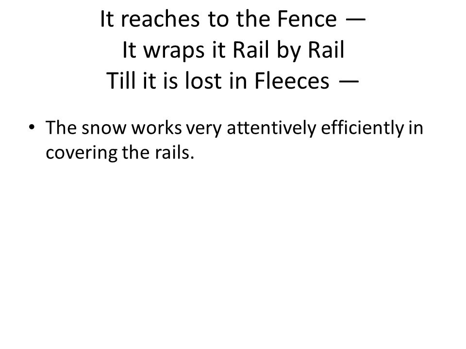 It reaches to the Fence — It wraps it Rail by Rail Till it is lost in Fleeces —