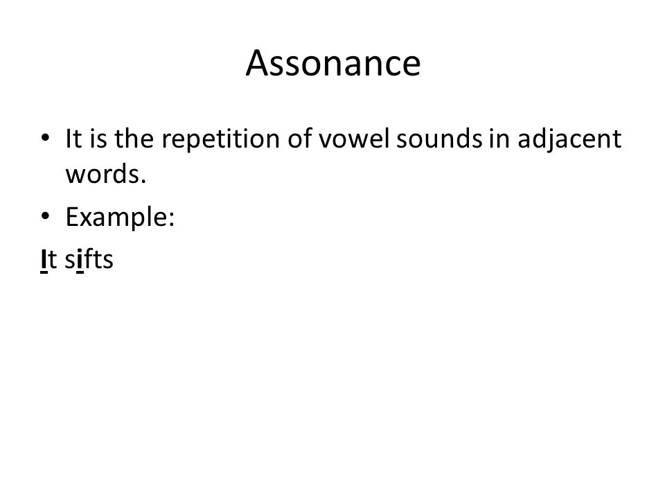 Assonance It is the repetition of vowel sounds in adjacent words.