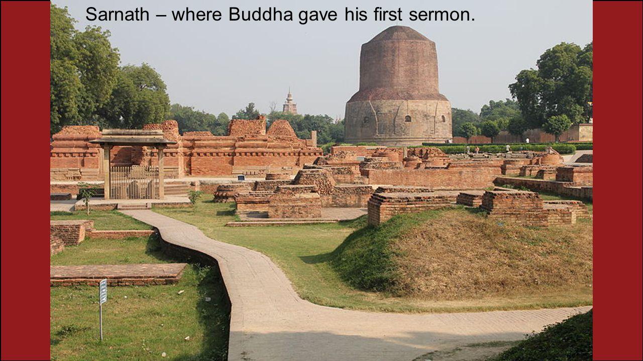 Sarnath – where Buddha gave his first sermon.