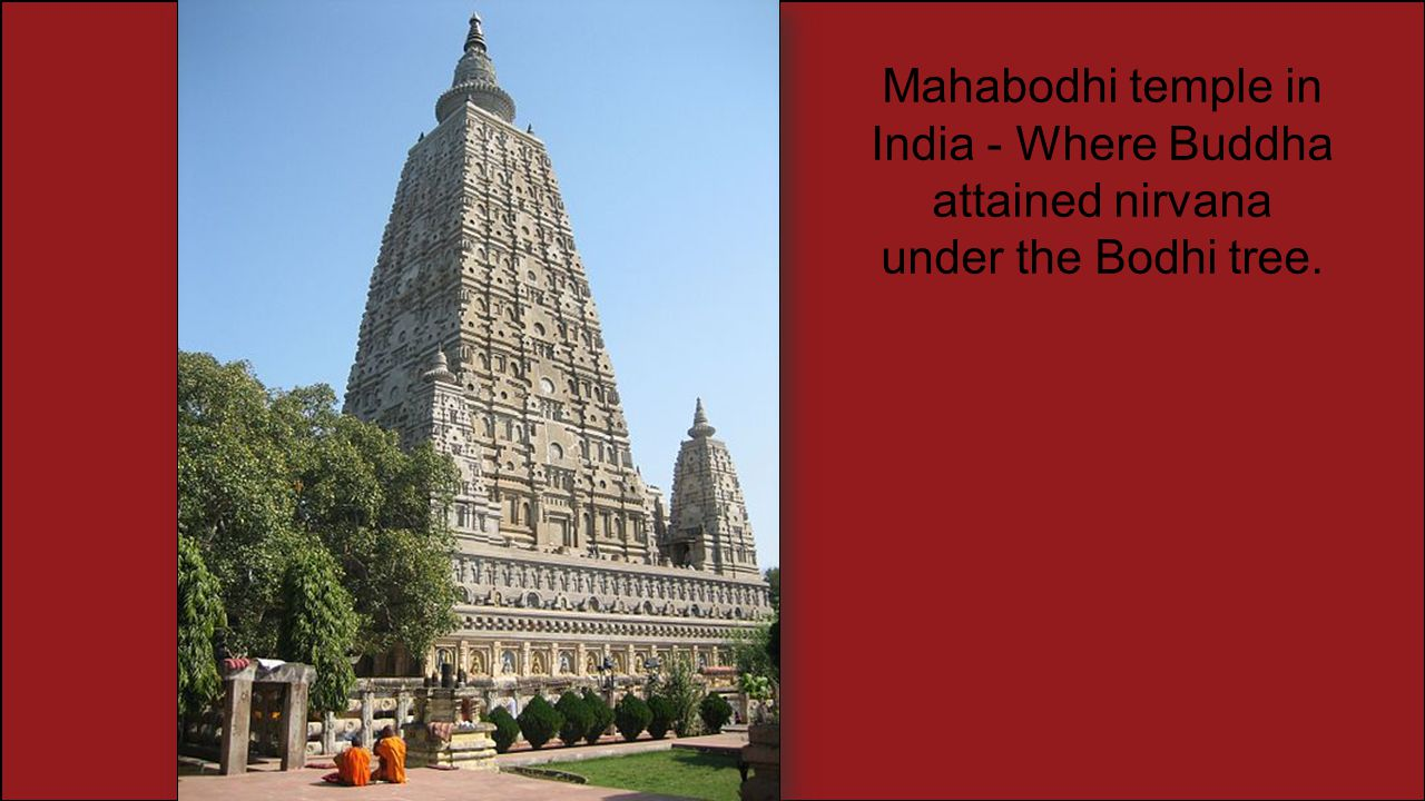 Mahabodhi temple in India - Where Buddha attained nirvana under the Bodhi tree.