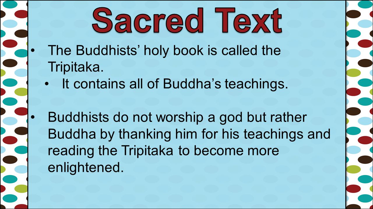 Sacred Text The Buddhists' holy book is called the Tripitaka.