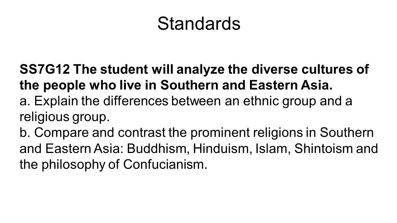 Standards SS7G12 The student will analyze the diverse cultures of the people who live in Southern and Eastern Asia.