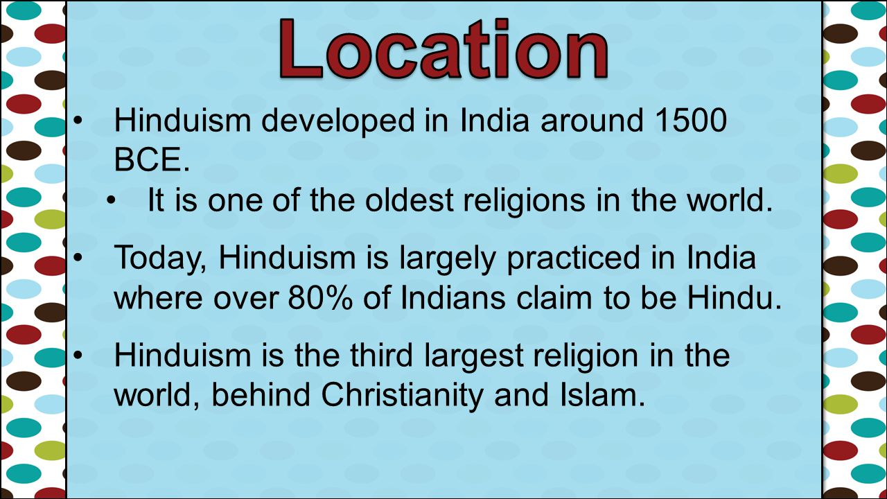 Location Hinduism developed in India around 1500 BCE.