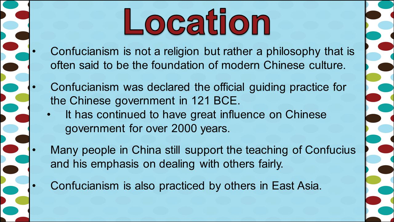 Location Confucianism is not a religion but rather a philosophy that is often said to be the foundation of modern Chinese culture.