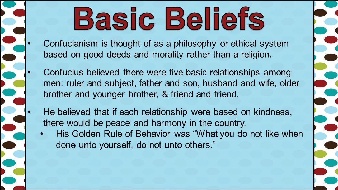 Basic Beliefs Confucianism is thought of as a philosophy or ethical system based on good deeds and morality rather than a religion.