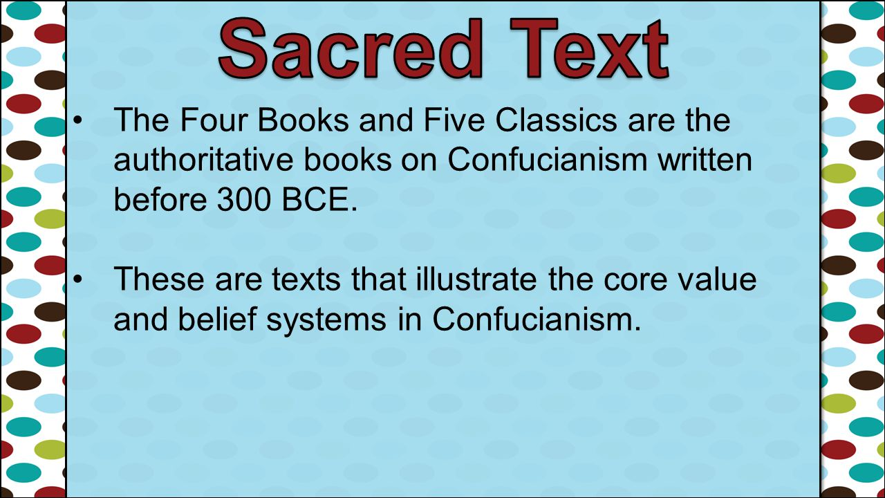 Sacred Text The Four Books and Five Classics are the authoritative books on Confucianism written before 300 BCE.