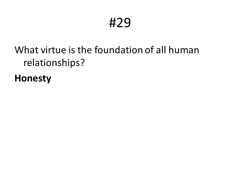 #29 What virtue is the foundation of all human relationships Honesty