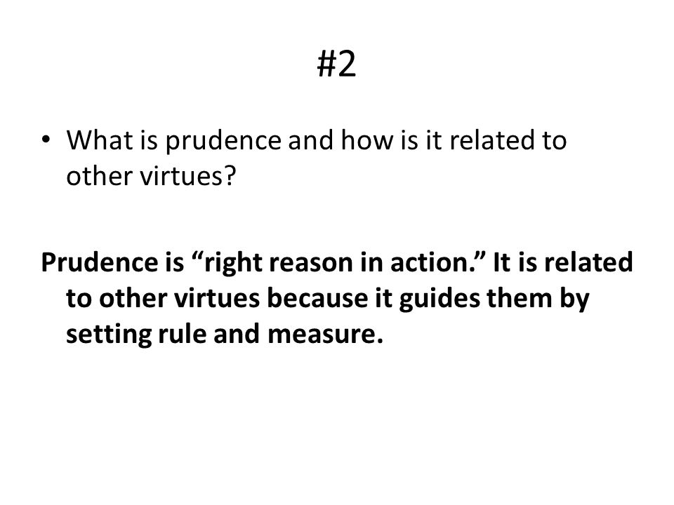 #2 What is prudence and how is it related to other virtues