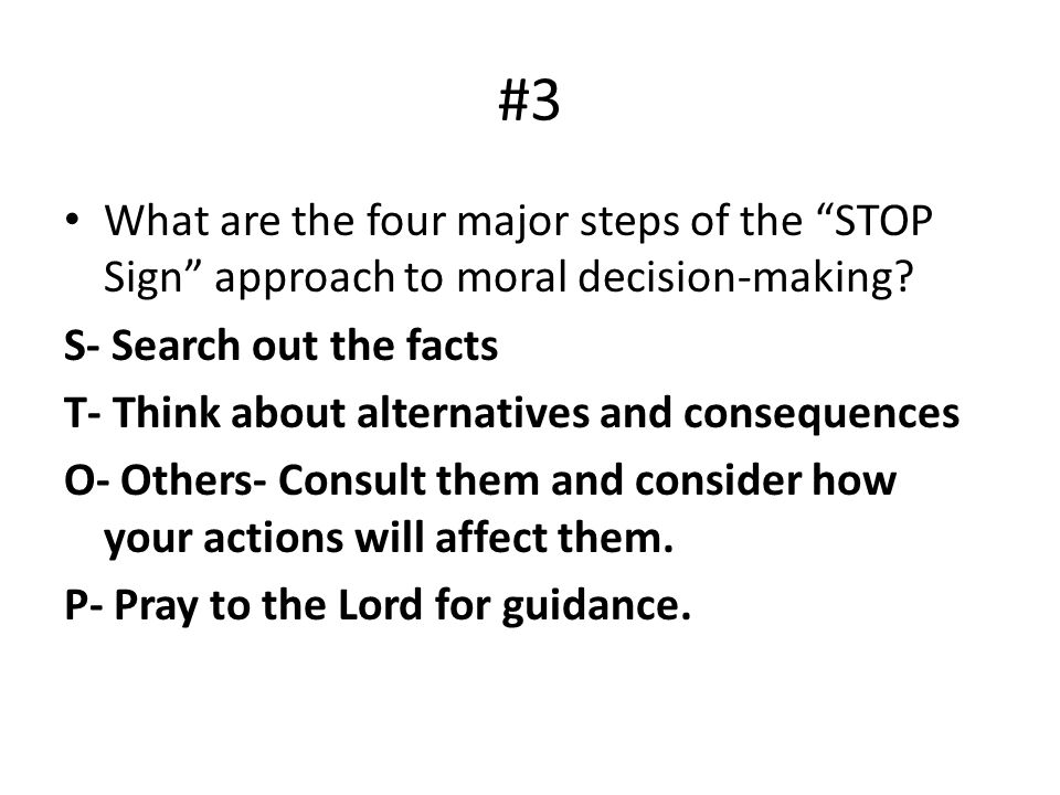 #3 What are the four major steps of the STOP Sign approach to moral decision-making S- Search out the facts.