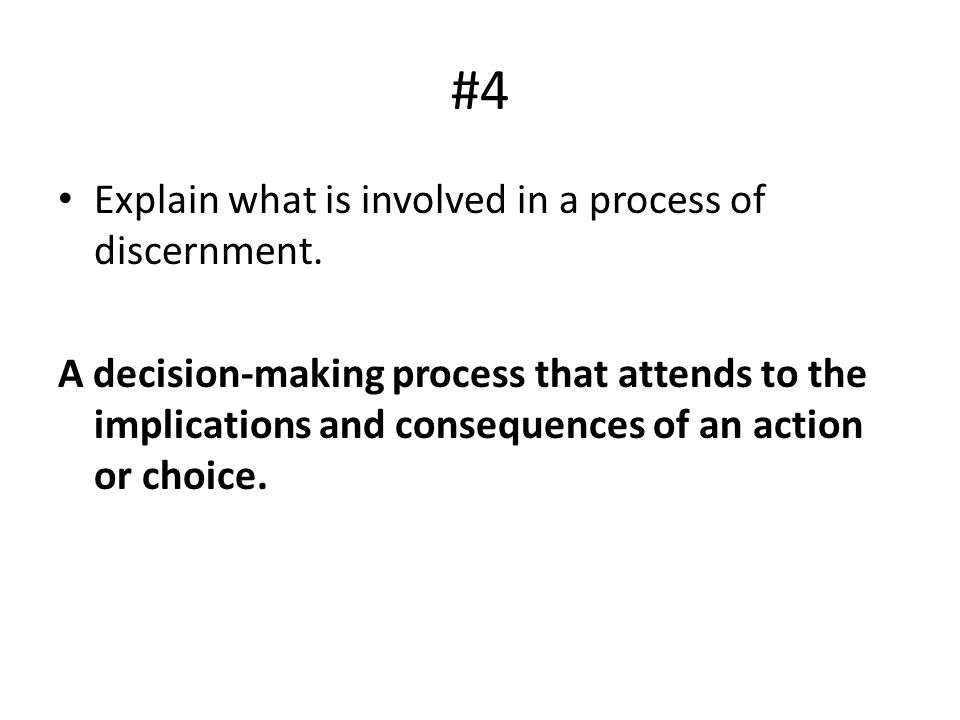 #4 Explain what is involved in a process of discernment.