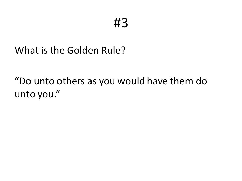 #3 What is the Golden Rule Do unto others as you would have them do unto you.