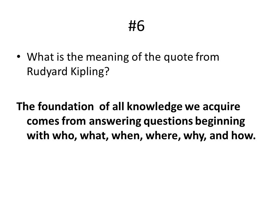 #6 What is the meaning of the quote from Rudyard Kipling