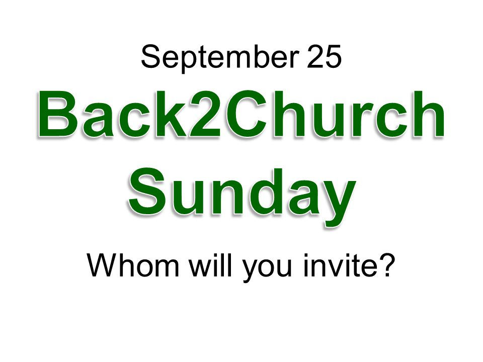 September 25 Back2Church Sunday Whom will you invite