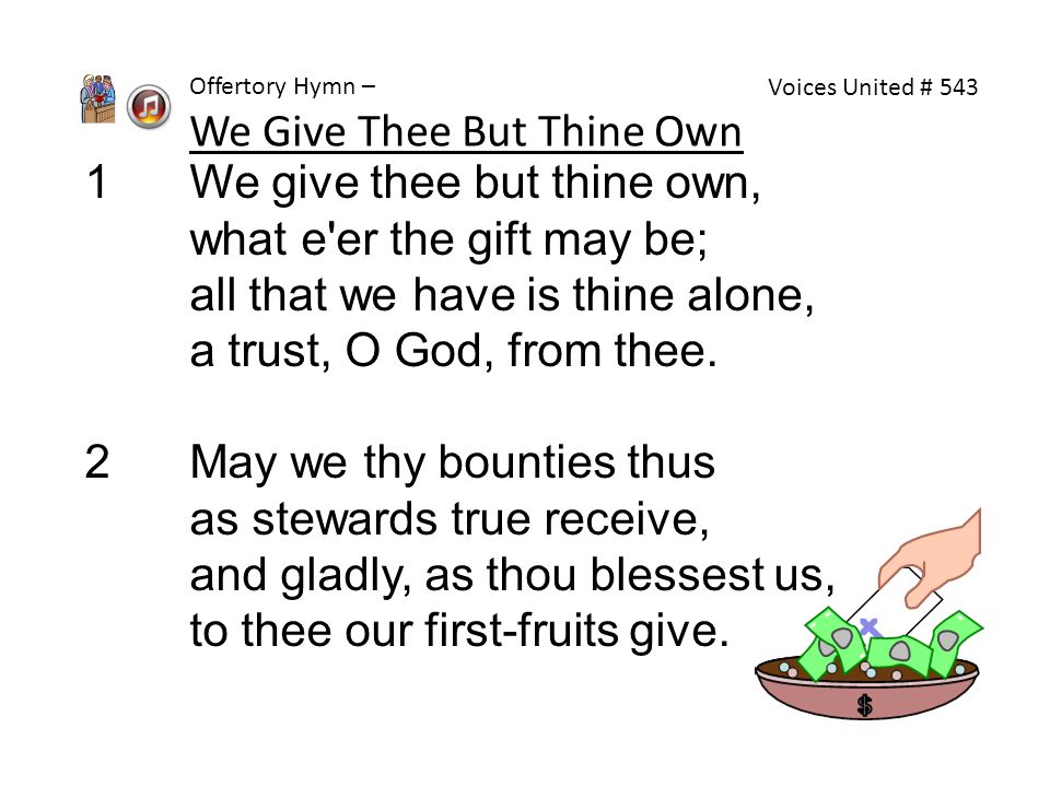 We Give Thee But Thine Own 1 We give thee but thine own,
