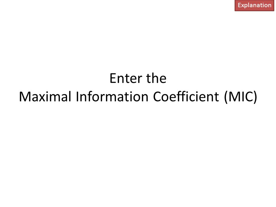 Enter the Maximal Information Coefficient (MIC)