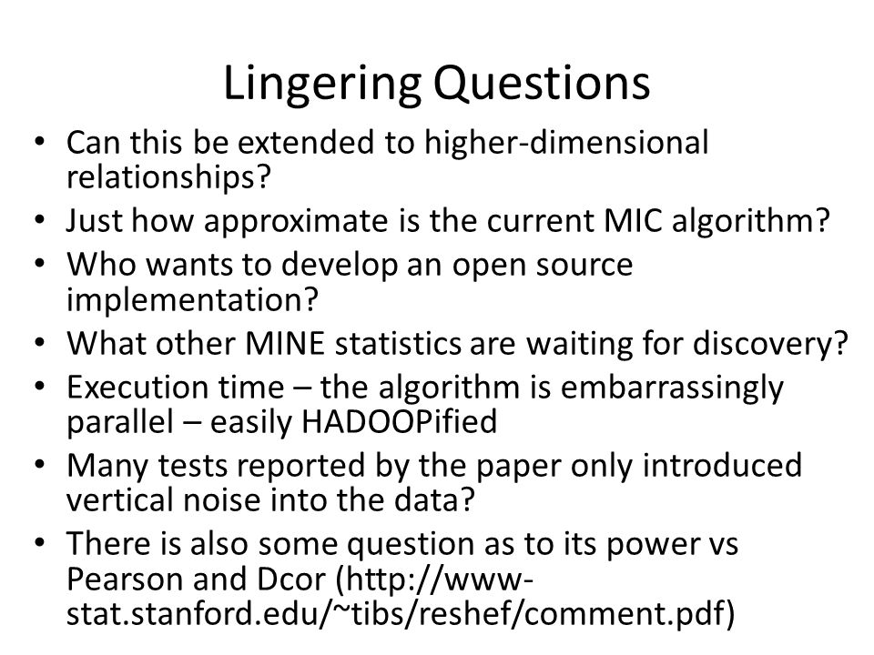 Lingering Questions Can this be extended to higher-dimensional relationships Just how approximate is the current MIC algorithm