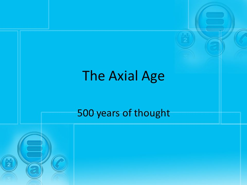 The Axial Age 500 years of thought