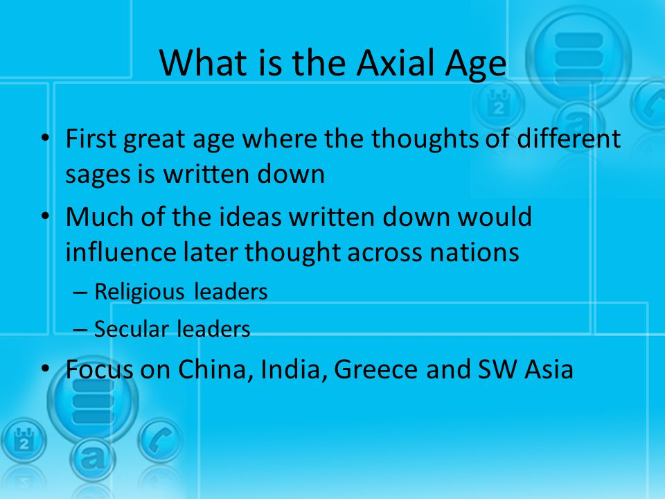 What is the Axial Age First great age where the thoughts of different sages is written down.