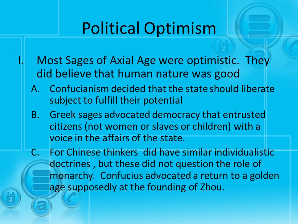 Political Optimism Most Sages of Axial Age were optimistic. They did believe that human nature was good.