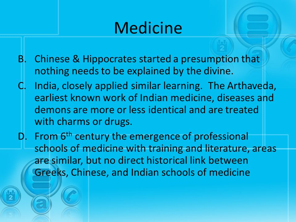 Medicine Chinese & Hippocrates started a presumption that nothing needs to be explained by the divine.
