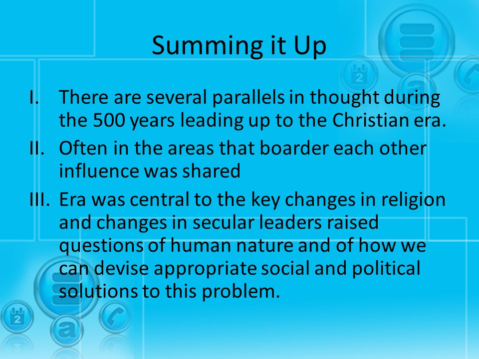 Summing it Up There are several parallels in thought during the 500 years leading up to the Christian era.