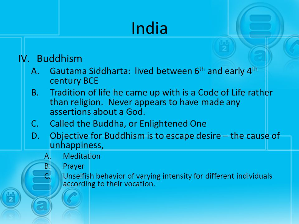 India Buddhism. Gautama Siddharta: lived between 6th and early 4th century BCE.