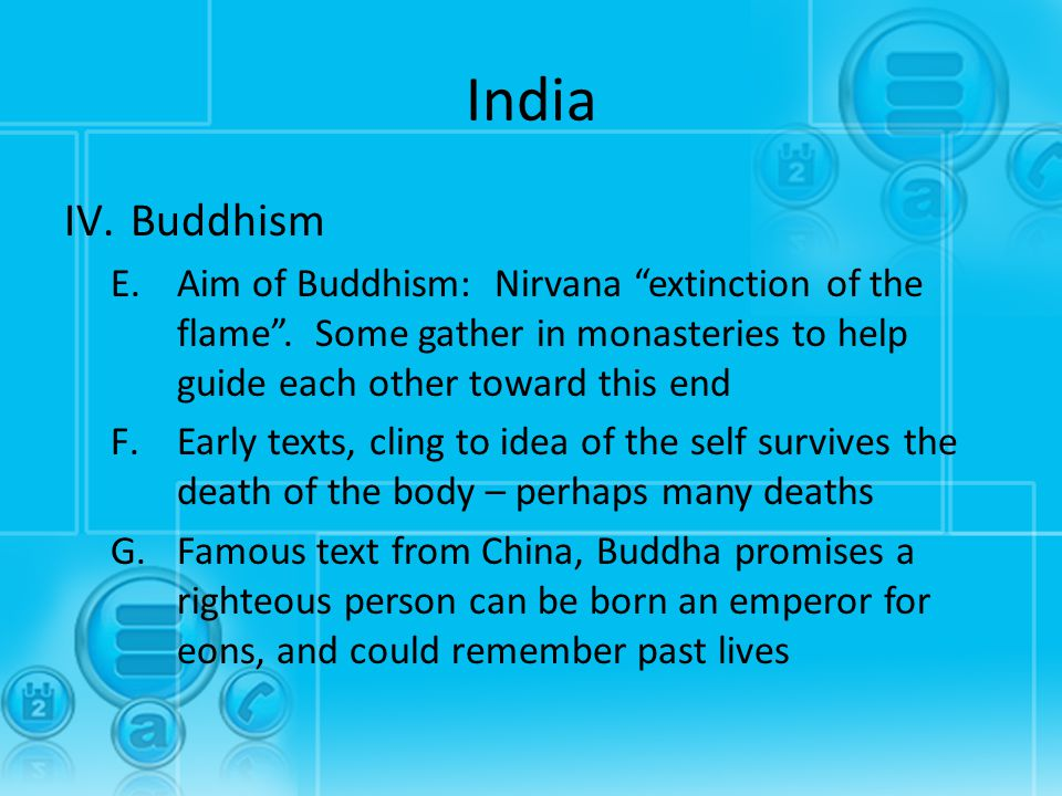 India Buddhism. Aim of Buddhism: Nirvana extinction of the flame . Some gather in monasteries to help guide each other toward this end.