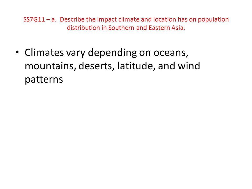 SS7G11 – a. Describe the impact climate and location has on population distribution in Southern and Eastern Asia.