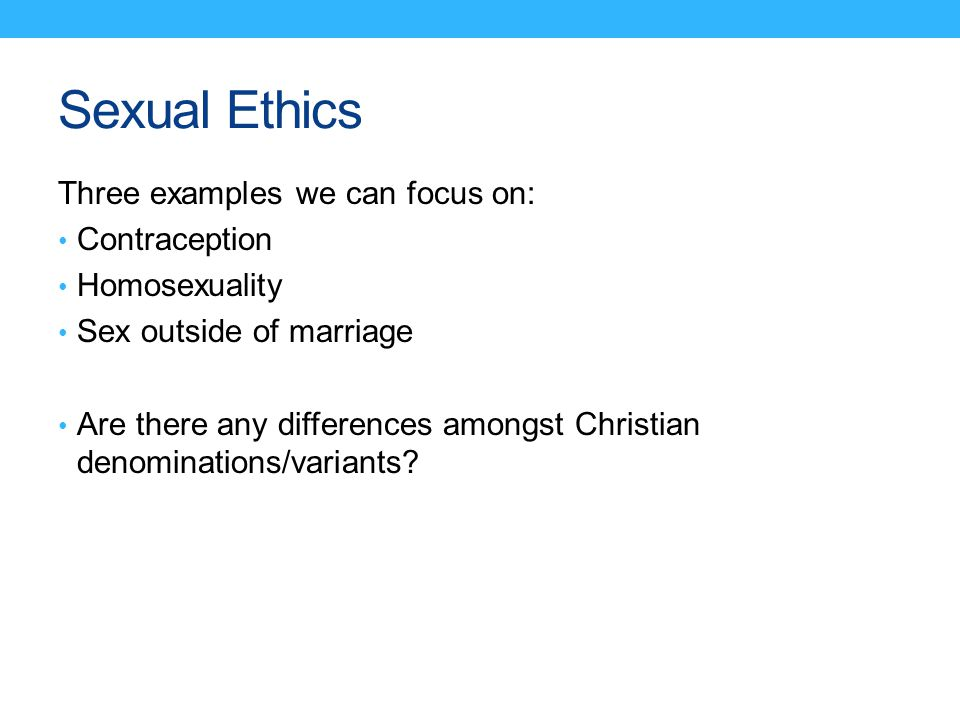 Sexual Ethics Three examples we can focus on: Contraception