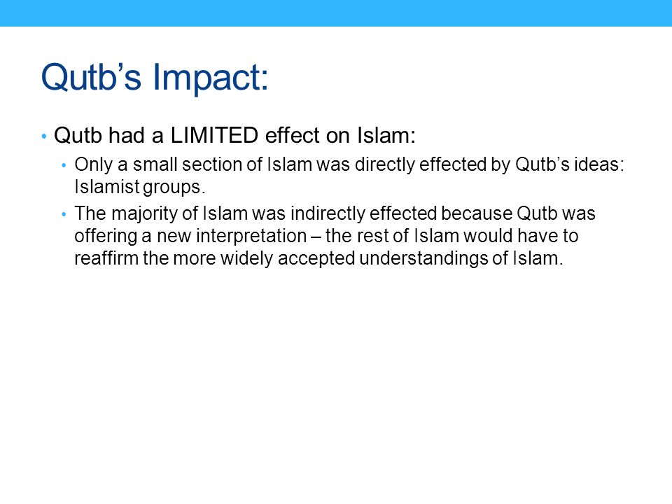 Qutb's Impact: Qutb had a LIMITED effect on Islam: