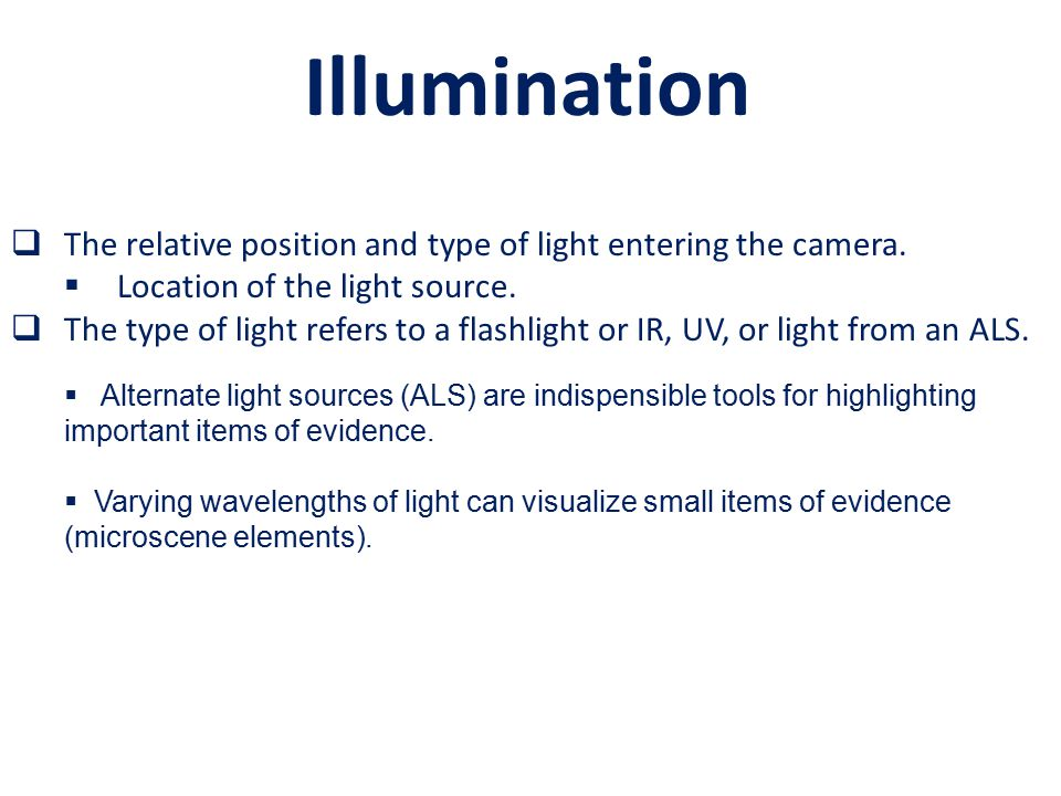 Illumination The relative position and type of light entering the camera. Location of the light source.