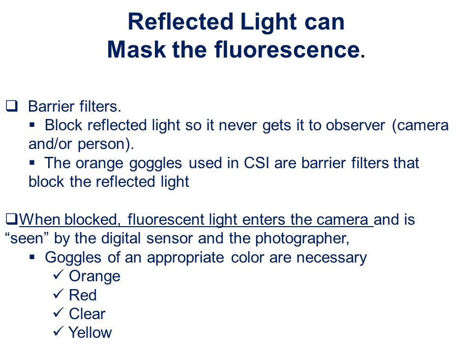 Reflected Light can Mask the fluorescence.
