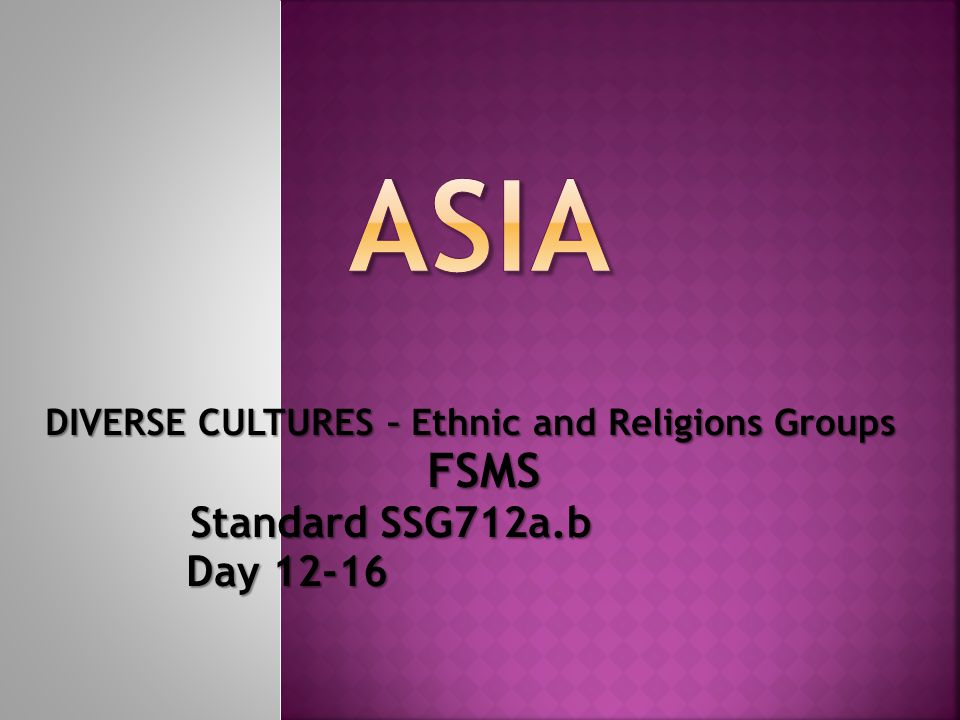ASIA FSMS Day 12-16 DIVERSE CULTURES – Ethnic and Religions Groups