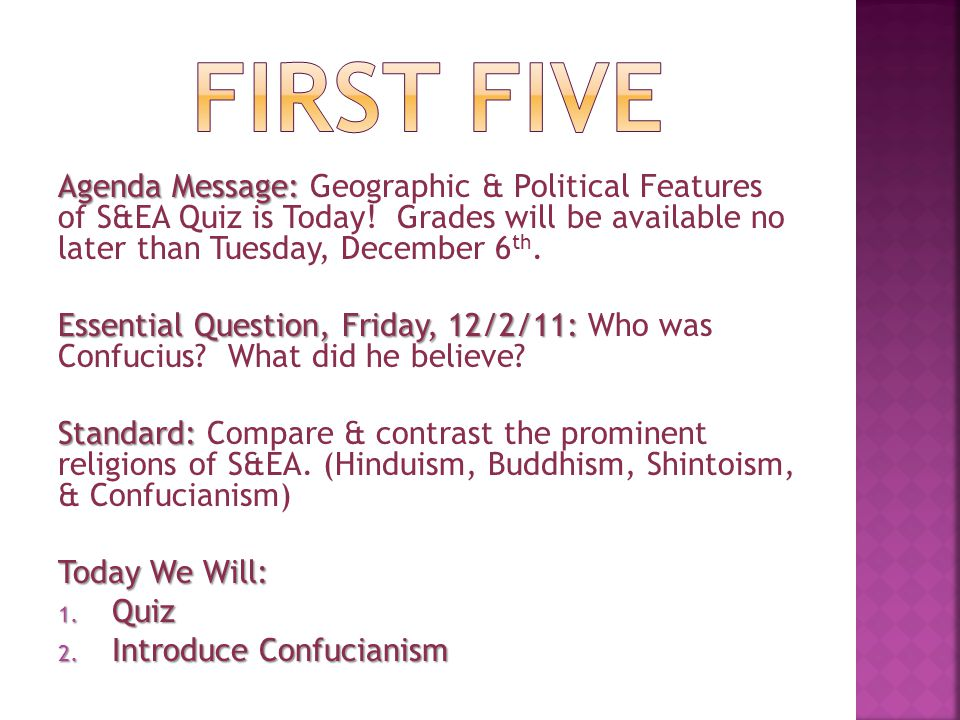 FIRST FIVE Agenda Message: Geographic & Political Features of S&EA Quiz is Today! Grades will be available no later than Tuesday, December 6th.