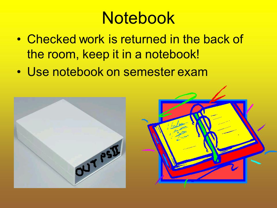 Notebook Checked work is returned in the back of the room, keep it in a notebook.