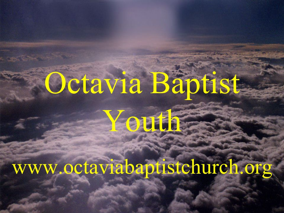 Octavia Baptist Youth www.octaviabaptistchurch.org