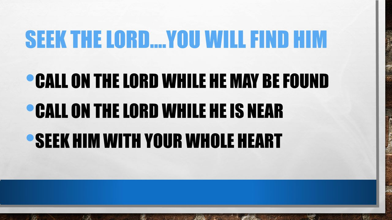 Seek the lord….you will find him