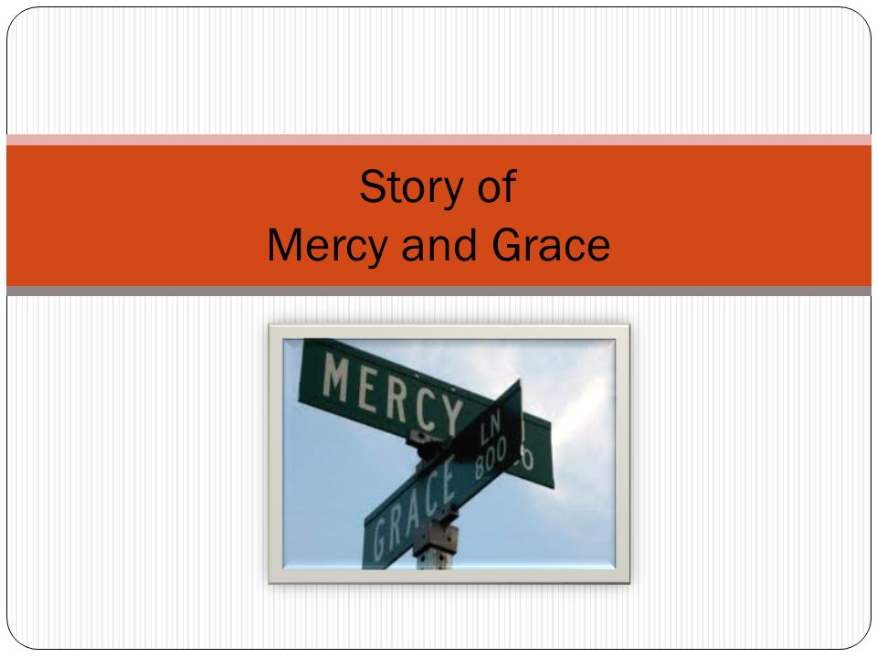 Story of Mercy and Grace