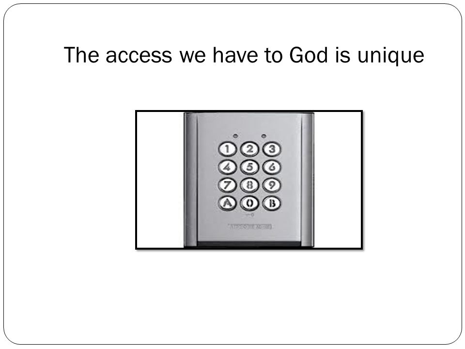The access we have to God is unique