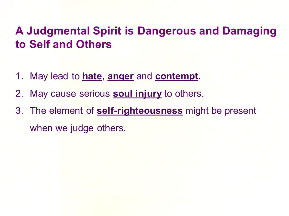 A Judgmental Spirit is Dangerous and Damaging to Self and Others