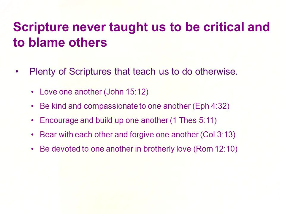 Scripture never taught us to be critical and to blame others