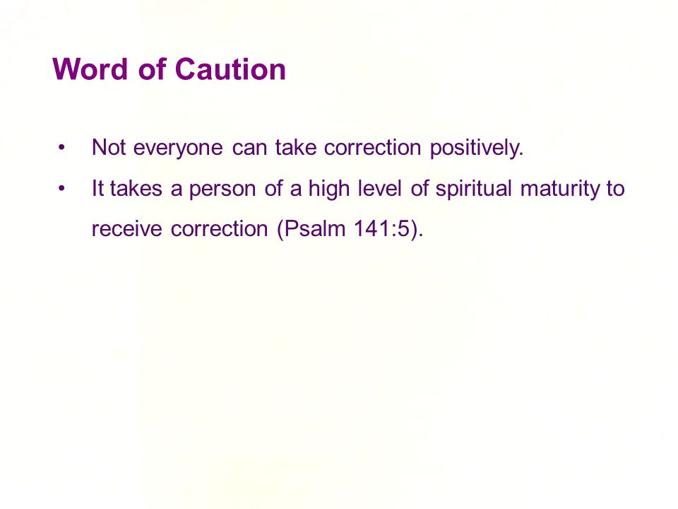 Word of Caution Not everyone can take correction positively.