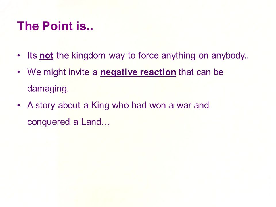 The Point is.. Its not the kingdom way to force anything on anybody..