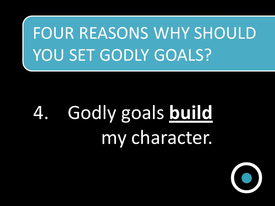 Godly goals build my character.