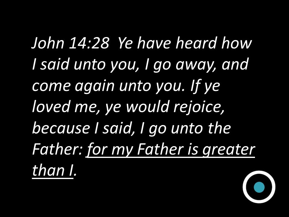 John 14:28 Ye have heard how I said unto you, I go away, and come again unto you.