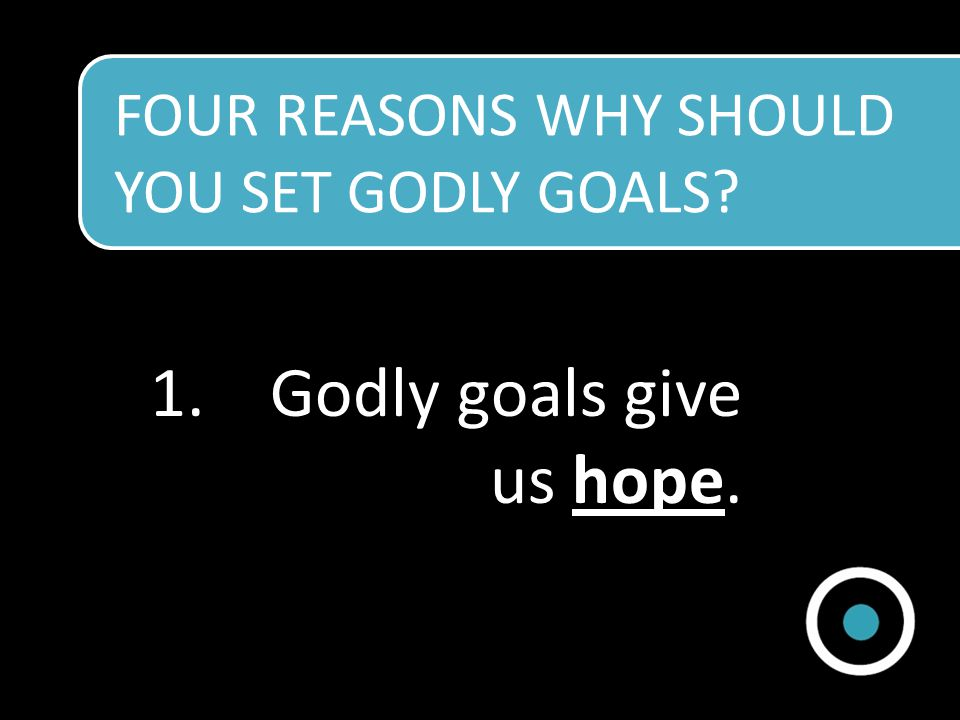 Godly goals give us hope.