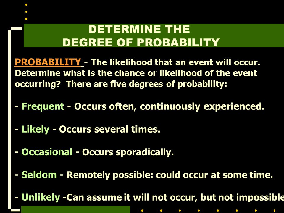 DETERMINE THE DEGREE OF PROBABILITY