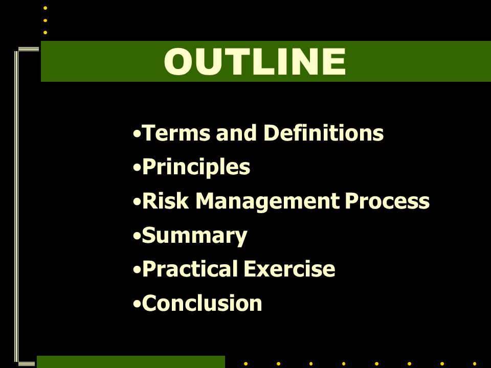 OUTLINE Terms and Definitions Principles Risk Management Process