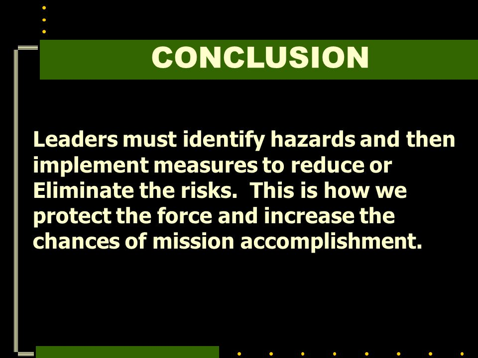 CONCLUSION Leaders must identify hazards and then